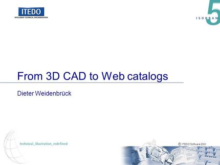 © ITEDO Software 2001 From 3D CAD to Web catalogs Dieter Weidenbrück.