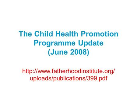 The Child Health Promotion Programme Update (June 2008)  uploads/publications/399.pdf.