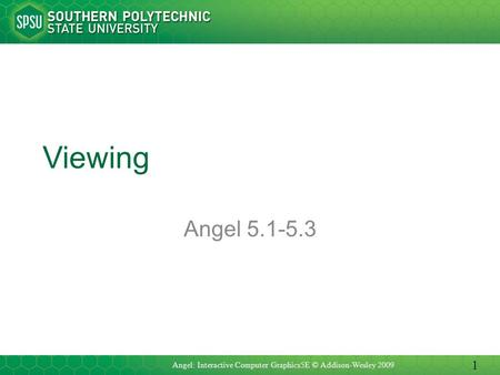 Viewing Angel 5.1-5.3 Angel: Interactive Computer Graphics5E © Addison-Wesley 2009 1.