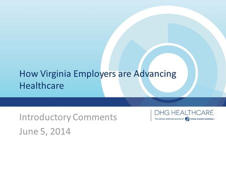 How Virginia Employers are Advancing Healthcare Introductory Comments June 5, 2014.