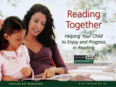 Reading to your child or with your child? When... What... Why read together? Tips on how to get started Two styles of reading together Tips for before,