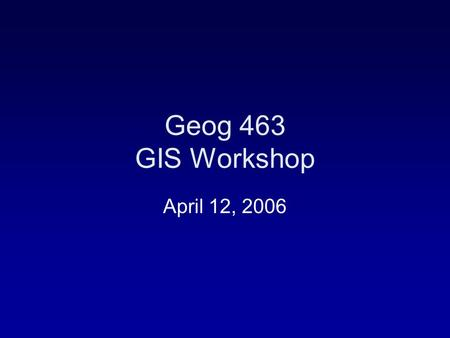 Geog 463 GIS Workshop April 12, 2006. Outlines GIS Software –Evolution of GIS software –Terms related to GIS software –Types of GIS software systems –GIS.