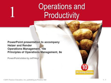 1 - 1© 2011 Pearson Education, Inc. publishing as Prentice Hall 1 1 Operations and Productivity PowerPoint presentation to accompany Heizer and Render.