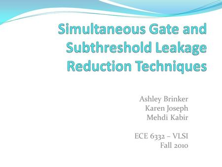 Ashley Brinker Karen Joseph Mehdi Kabir ECE 6332 – VLSI Fall 2010.