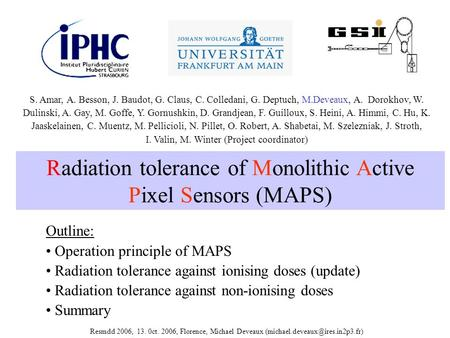 Radiation tolerance of Monolithic Active Pixel Sensors (MAPS) Outline: Operation principle of MAPS Radiation tolerance against ionising doses (update)