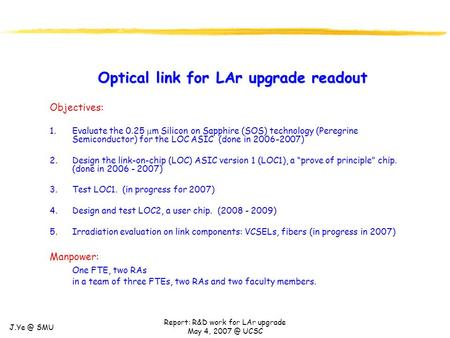 SMU Report: R&D work for LAr upgrade May 4, UCSC Optical link for LAr upgrade readout Objectives: 1.Evaluate the 0.25  m Silicon on Sapphire.