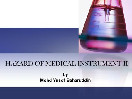 HAZARD OF MEDICAL INSTRUMENT II by Mohd Yusof Baharuddin.