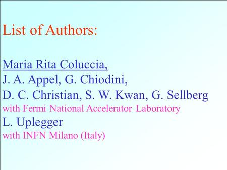 List of Authors: Maria Rita Coluccia, J. A. Appel, G. Chiodini, D. C. Christian, S. W. Kwan, G. Sellberg with Fermi National Accelerator Laboratory L.