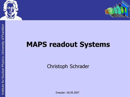 MAPS readout Systems Christoph Schrader Dresden -26.09.2007.