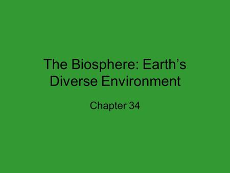 The Biosphere: Earth's Diverse Environment Chapter 34.