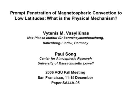 Prompt Penetration of Magnetospheric Convection to Low Latitudes: What is the Physical Mechanism? Vytenis M. Vasyliūnas Max-Planck-Institut für Sonnensystemforschung,