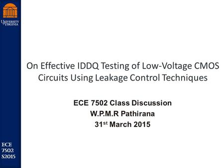 Robust Low Power VLSI ECE 7502 S2015 On Effective IDDQ Testing of Low-Voltage CMOS Circuits Using Leakage Control Techniques ECE 7502 Class Discussion.