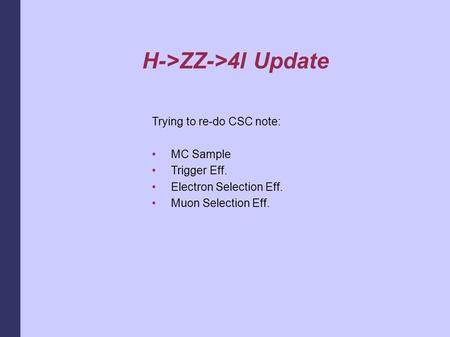 H->ZZ->4l Update Trying to re-do CSC note: MC Sample Trigger Eff. Electron Selection Eff. Muon Selection Eff.