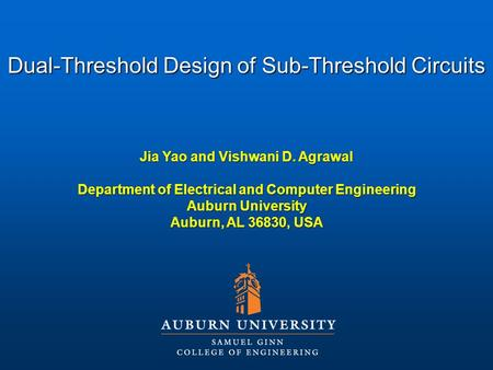 Jia Yao and Vishwani D. Agrawal Department of Electrical and Computer Engineering Auburn University Auburn, AL 36830, USA Dual-Threshold Design of Sub-Threshold.