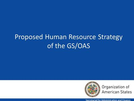 1 Proposed Human Resource Strategy of the GS/OAS Secretariat for Administration and Finance.