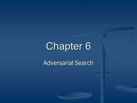 Chapter 6 Adversarial Search. Adversarial Search Problem Initial State Initial State Successor Function Successor Function Terminal Test Terminal Test.