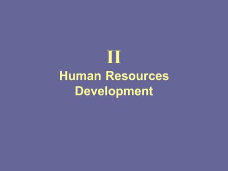 II Human Resources Development. 2 Outline of the Presentation Steps of an HRD program Types of training Guidelines for HRD in rural areas.