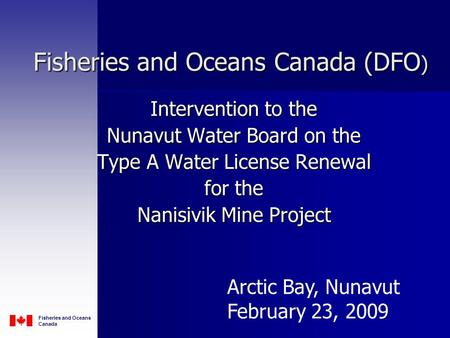 Fisheries and Oceans Canada Intervention to the Nunavut Water Board on the Type A Water License Renewal for the Nanisivik Mine Project Fisheries and Oceans.