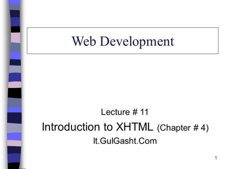 1 Web Development Lecture # 11 Introduction to XHTML (Chapter # 4) It.GulGasht.Com.