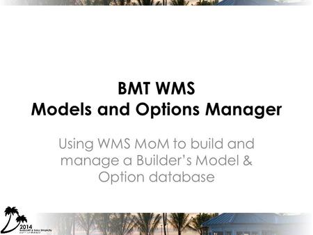 BMT WMS Models and Options Manager Using WMS MoM to build and manage a Builder's Model & Option database.