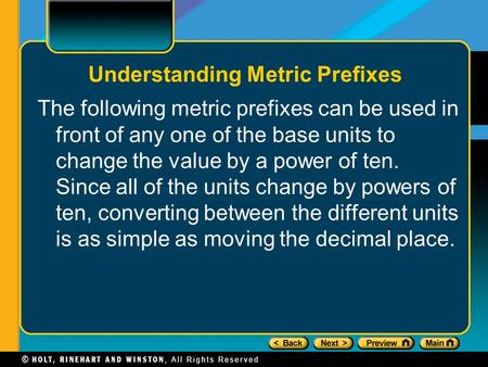 Understanding Metric Prefixes The following metric prefixes can be used in front of any one of the base units to change the value by a power of ten. Since.