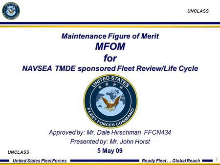United States Fleet Forces Ready Fleet … Global Reach UNCLASS 1 Maintenance Figure of Merit MFOM for NAVSEA TMDE sponsored Fleet Review/Life Cycle Conference.