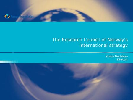 The Research Council of Norway's international strategy Kristin Danielsen Director.