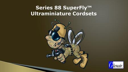 Series 88 SuperFly™ Ultraminiature Cordsets. Contact System The Ultraminiature Size #23, #24 and #30 AWG Contact Connector.