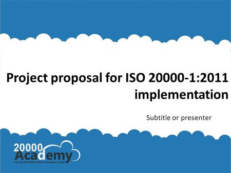 Project proposal for ISO 20000-1:2011 implementation Subtitle or presenter.