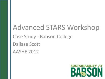 Advanced STARS Workshop Case Study - Babson College Dallase Scott AASHE 2012.