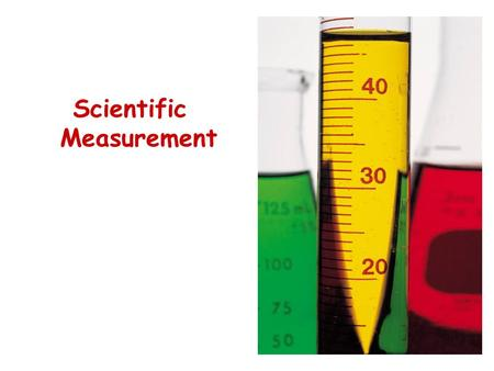 Scientific Measurement. The Metric System An easy way to measure.