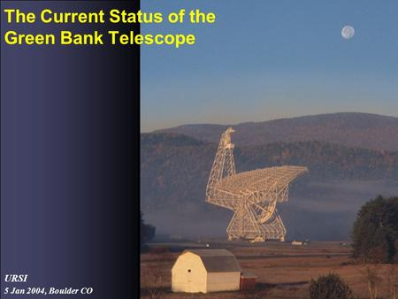 5 Jan 2004, Boulder CO URSI The Current Status of the Green Bank Telescope.