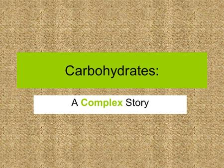 "Carbohydrates: A Complex Story. Checking Out Carbs ""carbon plus water"" Sugar compounds made by plants when the plants are exposed to light."