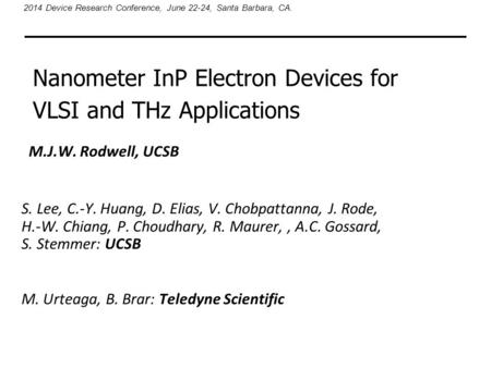 Nanometer InP Electron Devices for VLSI and THz Applications 2014 Device Research Conference, June 22-24, Santa Barbara, CA. M.J.W. Rodwell, UCSB S. Lee,