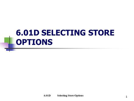 1 6.01D SELECTING STORE OPTIONS 1 6.01DSelecting Store Options.