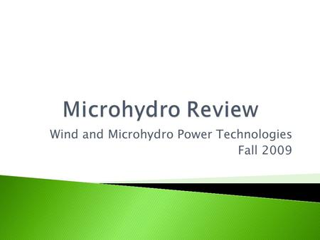 Wind and Microhydro Power Technologies Fall 2009.