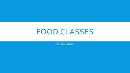FOOD CLASSES Food and Diet.  Classes of Food - Carbohydrates - Proteins - Fats - Vitamins - Minerals - Fibre - Water.
