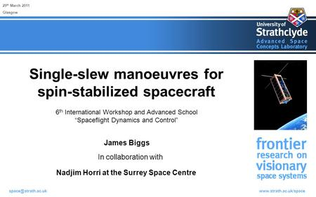 Single-slew manoeuvres for spin-stabilized spacecraft 29 th March 2011 James Biggs Glasgow In collaboration with.