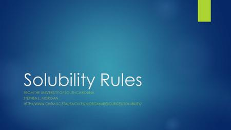 Solubility Rules FROM THE UNIVERSITY OF SOUTH CAROLINA STEPHEN L. MORGAN
