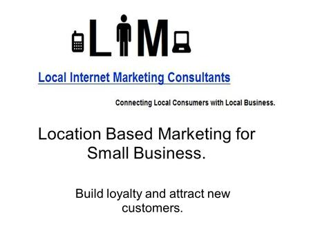 Location Based Marketing for Small Business. Build loyalty and attract new customers.