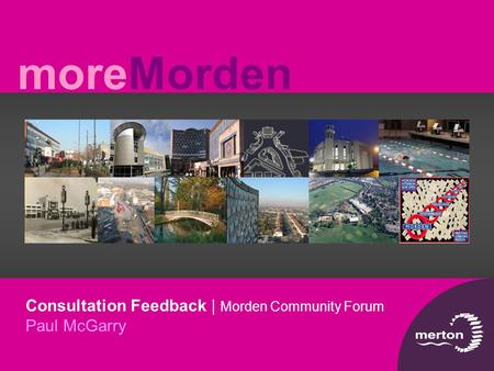 MoreMorden Consultation Feedback | Morden Community Forum Paul McGarry.