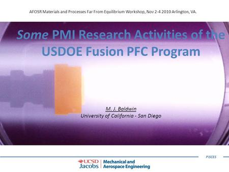 PISCES AFOSR Materials and Processes Far From Equilibrium Workshop, Nov 2-4 2010 Arlington, VA. Some PMI Research Activities of the USDOE Fusion PFC Program.
