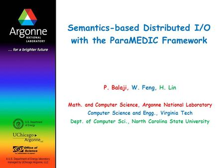 Semantics-based Distributed I/O with the ParaMEDIC Framework P. Balaji, W. Feng, H. Lin Math. and Computer Science, Argonne National Laboratory Computer.