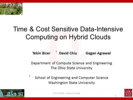 1 Time & Cost Sensitive Data-Intensive Computing on Hybrid Clouds Tekin Bicer David ChiuGagan Agrawal Department of Compute Science and Engineering The.