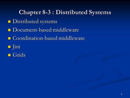 Chapter 8-3 : Distributed Systems Distributed systems Distributed systems Document-based middleware Document-based middleware Coordination-based middleware.