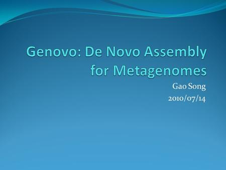 Gao Song 2010/07/14. Outline Overview of Metagenomices Current Assemblers Genovo Assembly.