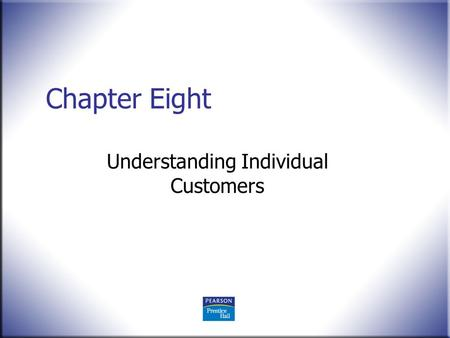 Chapter Eight Understanding Individual Customers.