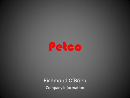 Petco Richmond O'Brien Company Information. Some of Petco's major competitors Wal-Mart, Petsmart Wal-Mart sells a lot of different brands in the pet food.
