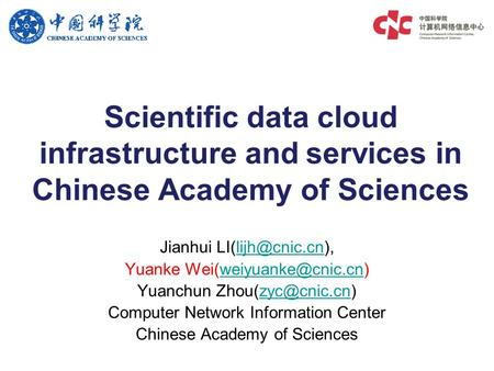 Scientific data cloud infrastructure and services in Chinese Academy of Sciences Jianhui Yuanke