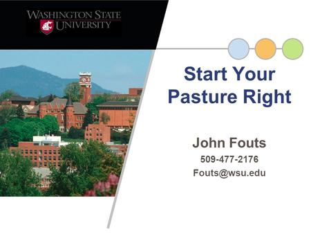John Fouts 509-477-2176 Start Your Pasture Right.